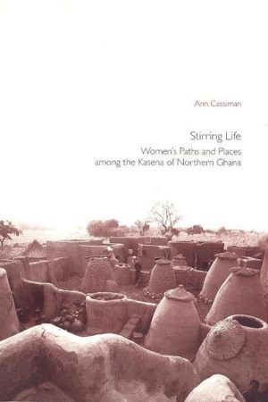 Stirring Life: Women's Paths and Places among the Kasenga of Northern Ghana