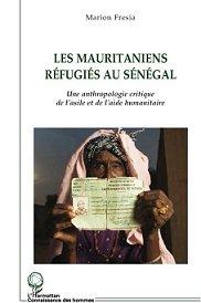 Les mauritaniens réfugiés au Sénégal. Une anthropologie critique de l'asile et de l'aide humanitaire.