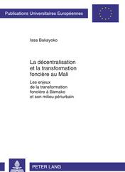 La décentralisation et la transformation foncière au Mali. Les enjeux de la transformations foncière à Bamako et son milieu périurbain.