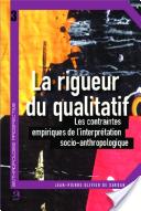 La rigueur du qualitatif. Les contraintes empiriques de l'interprétation socio-anthropologique.