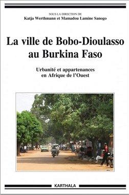 La ville de Bobo-Dioulasso au Burkina Faso : Urbanité et appartenance en Afrique de l'Ouest.