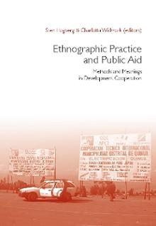 Ethnographic Practice and Public Aid: Methods and Meanings in Development Cooperation.