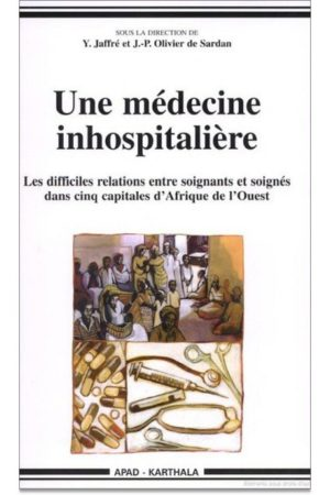 Une médecine inhospitalière. Les difficiles relations entre soignants et soignés dans cinq capitales d'Afrique de l'ouest.