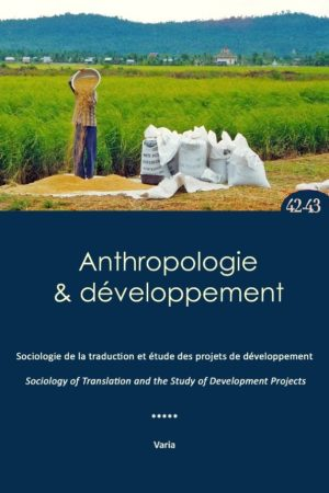 No. 42-43 Sociologie de la traduction et étude des projets de développement / Sociology of translation and the study of development projects