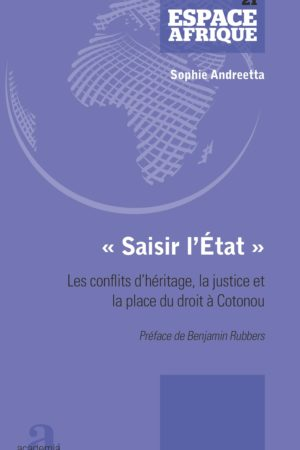 """""""Saisir l'Etat"""". Les conflits d'héritage, la justice et la place du droit à Cotonou"""
