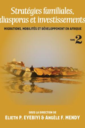 Stratégies familiales, diasporas et investissements (Migrations, mobilités et développement en Afrique-Tome II)