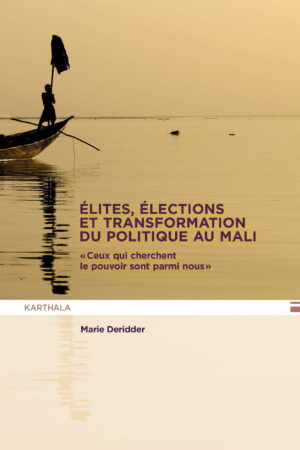 """Elites, élections et transformation du politique au Mali. """"Ceux qui cherchent le pouvoir sont parmi nous"""""""