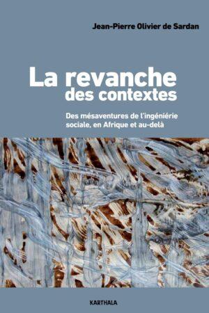 La revanche des contextes. Des mésaventures de l'ingénierie sociale en Afrique et au-delà